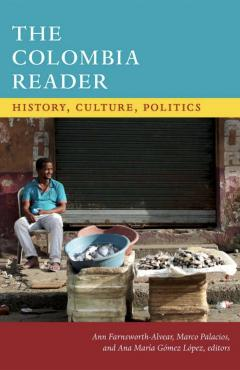 The Colombia Reader: History, Culture, Politics