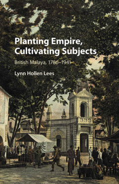 Planting Empire, Cultivating Subjects British Malaya, 1786–1941