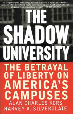 The Shadow University: The Betrayal Of Liberty On America's Campuses