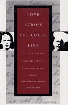 Love Across the Color Line: The Letters of Alice Hanley to Channing Lewis