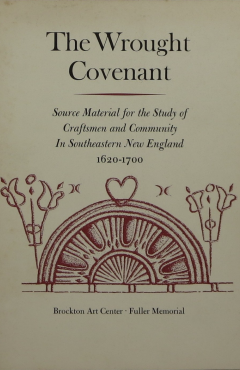 The wrought covenant: Source material for the study of craftsmen and community in southeastern New England, 1620-1700