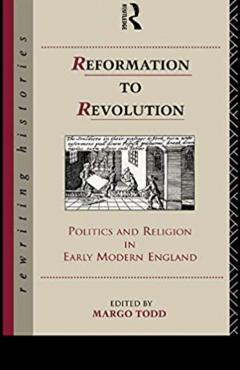 Reformation to Revolution: Politics and Religion in Early Modern England