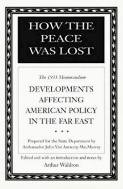 How the Peace Was Lost: The 1935 Memorandum: Developments Affecting American Policy in the Far East