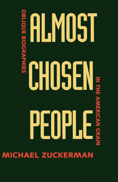 Almost Chosen People: Oblique Biographies in the American Grain