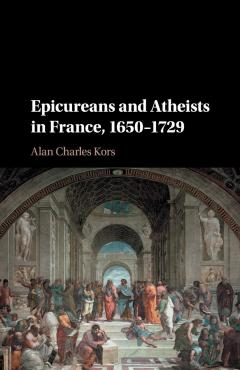 Epicureans and Atheists in France, 1650–1729