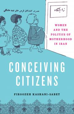 book cover, Conceiving Citizens: Women and the Politics of Motherhood in Iran