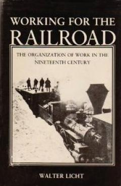 book cover, Working for the Railroad: The Organization of Work in the Nineteenth Century