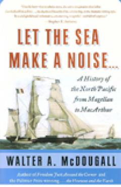 book cover, Let the Sea Make a Noise...: A History of the North Pacific from Magellan to MacArthur