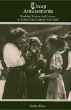 book cover, Cheap Amusements: Working Women and Leisure in Turn-of-the-Century New York