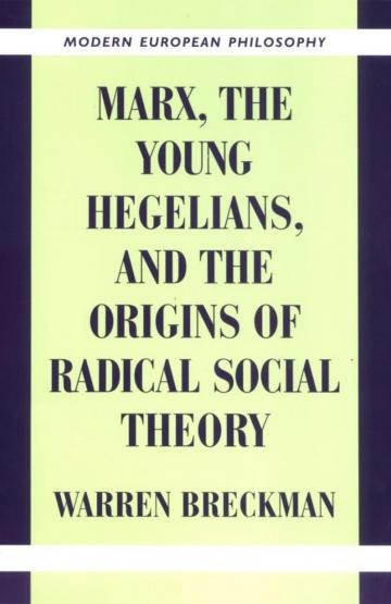 Marx, the Young Hegelians, and the Origins of Radical Social Theory: Dethroning the Self