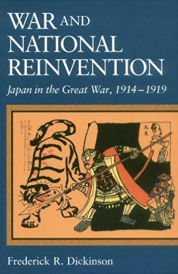 War and National Reinvention: Japan in the Great War, 1914-1919 (Harvard East Asian Monographs)