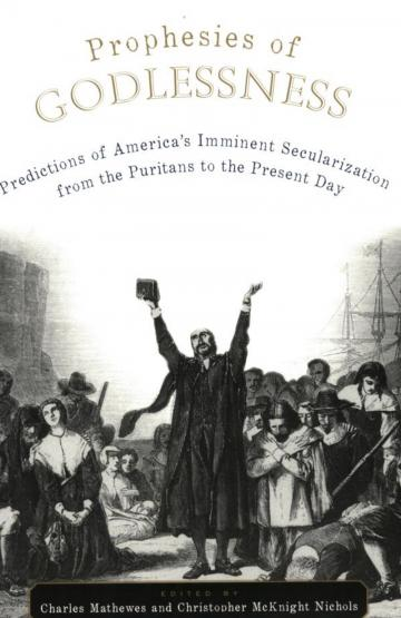 Prophesies of Godlessness: Predictions of America's Imminent Secularization from the Puritans to the Present Day