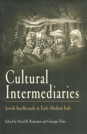 Cultural Intermediaries: Jewish Intellectuals in Early Modern Italy