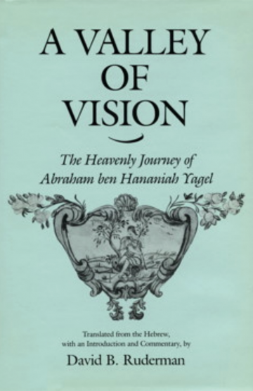 A Valley of Vision: The Heavenly Journey of Abraham Ben Hananiah Yagel