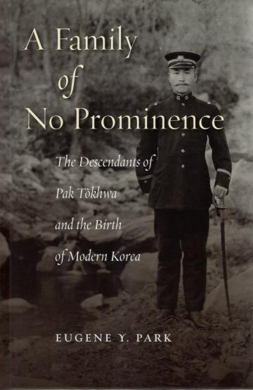 cover, A Family of No Prominence: The Descendants of Pak Tokhwa and the Birth of Modern Korea