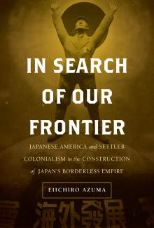 In Search of Our Frontier: Japanese America and Settler Colonialism in the Construction of Japan's Borderless Empire